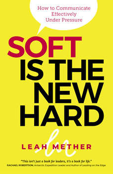 Soft is the new hard - how to communicate effectively under pressure, Leah Mether