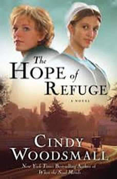 The Hope of Refuge: Book 1 in the Ada's House Amish Romance Series, Cindy Woodsmall