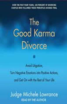 The Good Karma Divorce: Avoid Litigation, Turn Negative Emotions into Positive Actions, and Get On with the Rest of Your Life, Judge Michele F. Lowrance