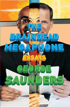 The Braindead Megaphone, George Saunders