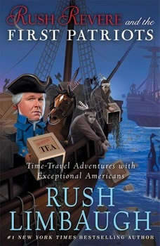 Rush Revere and the First Patriots: Time-Travel Adventures With Exceptional Americans Time-Travel Adventures With Exceptional Americans, Rush Limbaugh
