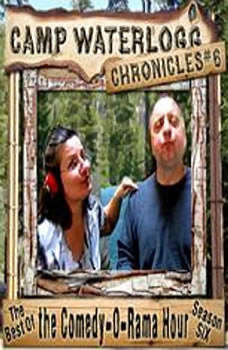 The Camp Waterlogg Chronicles 6: The Best of the Comedy-O-Rama Hour, Season 6, Joe Bevilacqua;Lorie Kellogg;Pedro Pablo Sacristn