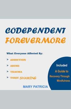 Codependent Forevermore: No More Toxic Relationships and Emotional Abuse, Mary Patricia