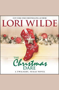 The Christmas Dare: A Twilight, Texas Novel, Lori Wilde