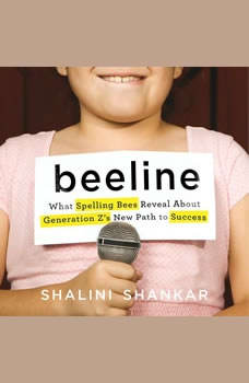 Beeline: What Spelling Bees Reveal About Generation Z's New Path to Success What Spelling Bees Reveal About Generation Z's New Path to Success, Shalini Shankar
