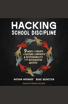 Hacking School Discipline: 9 Ways to Create a Culture of Empathy and Responsibility Using Restorative Justice, Nathan Maynard