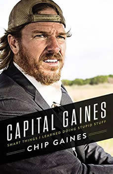 Capital Gaines: Smart Things I Learned Doing Stupid Stuff, Chip Gaines