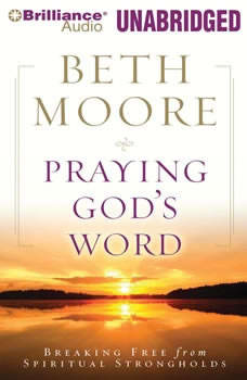Praying God's Word: Breaking Free from Spiritual Strongholds, Beth Moore