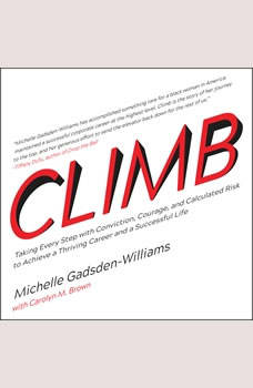 Climb: Taking Every Step with Conviction, Courage, and Calculated Risk to Achieve a Thriving Career and a Successful Life, Michelle Gadsden-Williams