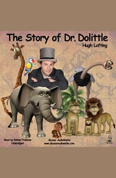 The Story of Dr. Dolittle: Being the History of His Peculiar Life at Home and Astonishing Adventures in Foreign Parts, Hugh Lofting