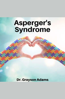 Asperger's Syndrome: Gain a Greater Understanding of the Disorder, Dr. Grayson Adams