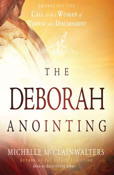 The Deborah Anointing: Embracing the Call to be a Woman of Wisdom and Discernment, Michelle McClain-Walters