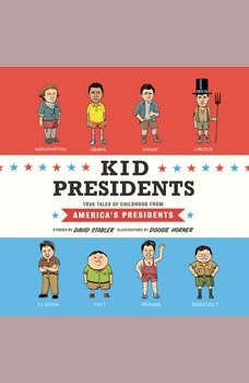 Kid Presidents: True Tales of Childhood from America's Presidents, David Stabler