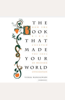 The Book That Made Your World: How the Bible Created the Soul of Western Civilization, Vishal Mangalwadi