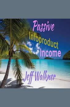 Passive Infoproduct Income, Jeff Walkner