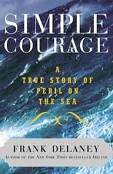 Simple Courage: The True Story of Peril on the Sea The True Story of Peril on the Sea, Frank Delaney