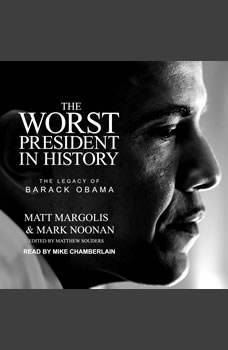 The Worst President in History: The Legacy of Barack Obama, Matt Margolis