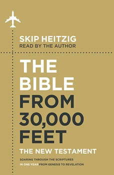 The Bible from 30,000 Feet: The New Testament: Soaring Through the Scriptures in One Year from Genesis to Revelation, Skip Heitzig