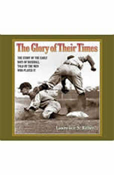 The Glory of Their Times: The Story of the Early Days of Baseball Told by the Men Who Played It, Lawrence Ritter