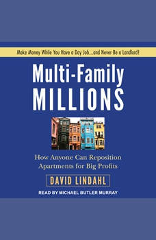 Multi-Family Millions: How Anyone Can Reposition Apartments for Big Profits, David Lindahl