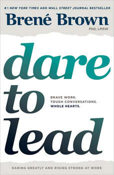 Dare to Lead: Brave Work. Tough Conversations. Whole Hearts., Brene Brown