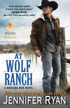 At Wolf Ranch: A Montana Men Novel A Montana Men Novel, Jennifer Ryan