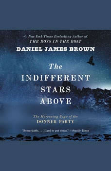 The Indifferent Stars Above: The Harrowing Saga of the Donner Party The Harrowing Saga of the Donner Party, Daniel James Brown