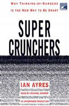 Super Crunchers: Why Thinking-by-Numbers Is the New Way to Be Smart, Ian Ayres
