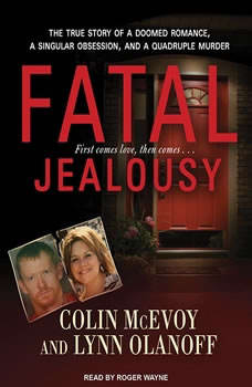 Fatal Jealousy: The True Story of a Doomed Romance, a Singular Obsession, and a Quadruple Murder The True Story of a Doomed Romance, a Singular Obsession, and a Quadruple Murder, Colin McEvoy
