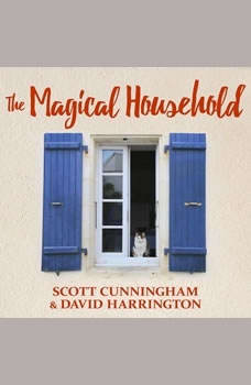 The Magical Household: Spells & Rituals for the Home, Scott Cunningham