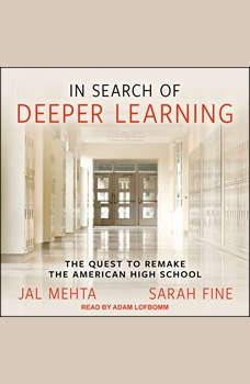 In Search of Deeper Learning: The Quest to Remake the American High School, Sarah Fine