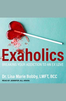 Exaholics: Breaking Your Addiction to an Ex Love, LMFT Bobby