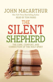 The Silent Shepherd: The Care, Comfort, and Correction of the Holy Spirit The Care, Comfort, and Correction of the Holy Spirit, John MacArthur