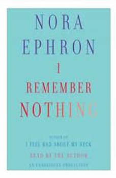 I Remember Nothing: and Other Reflections and Other Reflections, Nora Ephron