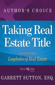 Taking Real Estate Title: A Selection from Rich Dad Advisors: Loopholes of Real Estate, Garrett Sutton