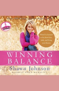 Winning Balance: What I've Learned So Far about Love, Faith, and Living Your Dreams What I've Learned So Far about Love, Faith, and Living Your Dreams, Shawn Johnson