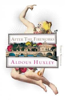 After the Fireworks: Three Novellas, Aldous Huxley