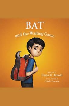 Bat and the Waiting Game, Elana K. Arnold