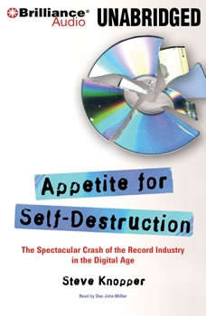 Appetite for Self-Destruction: The Spectacular Crash of the Record Industry in the Digital Age The Spectacular Crash of the Record Industry in the Digital Age, Steve Knopper
