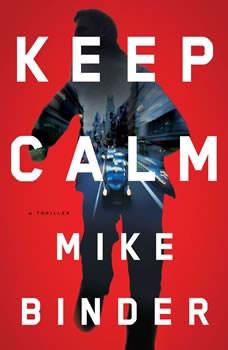 Keep Calm: A Thriller, Mike Binder