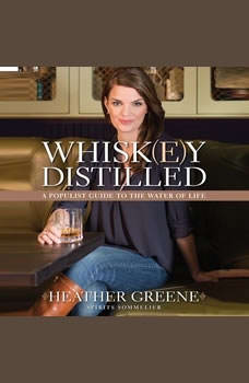 Whiskey Distilled: A Populist Guide to the Water of Life A Populist Guide to the Water of Life, Heather Greene
