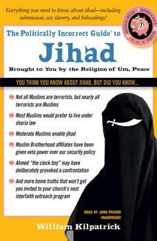 The Politically Incorrect Guide to Jihad, William Kilpatrick