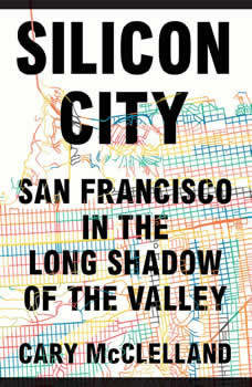 Silicon City: San Francisco in the Long Shadow of the Valley, Cary McClelland