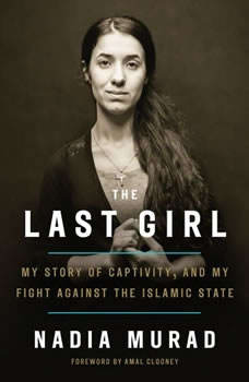 The Last Girl: My Story of Captivity, and My Fight Against the Islamic State, Nadia Murad