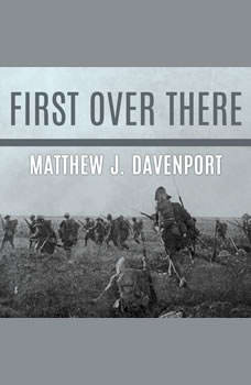 First Over There: The Attack on Cantigny, America's First Battle of World War I, Matthew J. Davenport