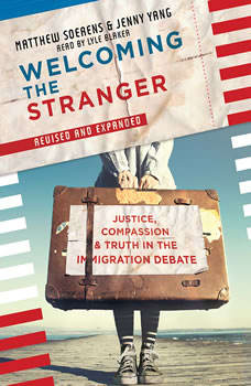 Welcoming the Stranger: Justice, Compassion & Truth in the Immigration Debate, Matthew Soerens