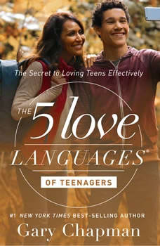 The 5 Love Languages of Teenagers: The Secret to Loving Teens Effectively, Gary Chapman
