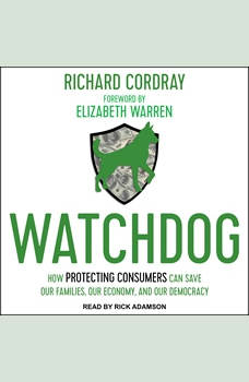 Watchdog: How Protecting Consumers Can Save Our Families, Our Economy, and Our Democracy, Richard Cordray