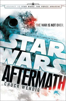 Aftermath: Star Wars: Journey to Star Wars: The Force Awakens Journey to Star Wars: The Force Awakens, Chuck Wendig