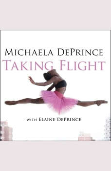 Taking Flight: From War Orphan to Star Ballerina From War Orphan to Star Ballerina, Elaine DePrince